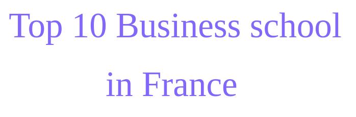 Top 10 các trường lớn thương mại ( grande école de commerce) tại Pháp